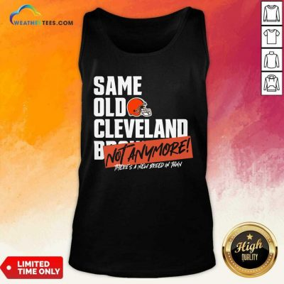 Same Old Cleveland Not Anymore There Is A New Breed In Town Tank Top - Design By Weathertees.com