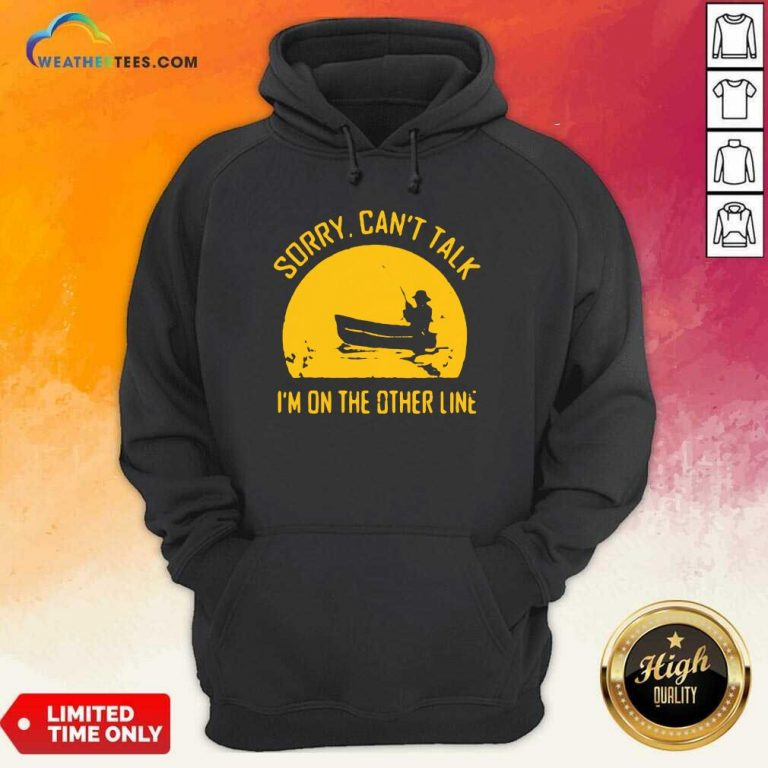Sorry Can Not Talk I Am On the Other Line Hoodie - Design By Weathertees.com