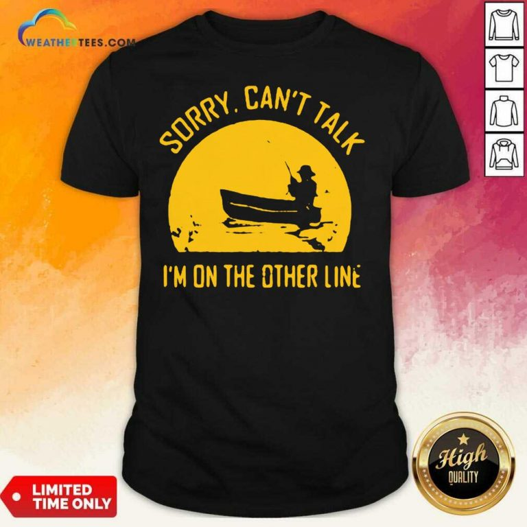 Sorry Can Not Talk I Am On the Other Line Shirt - Design By Weathertees.com