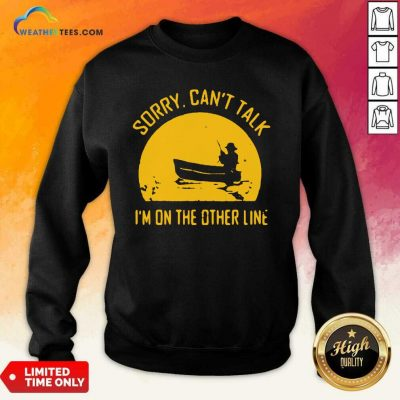 Sorry Can Not Talk I Am On the Other Line Sweatshirt - Design By Weathertees.com