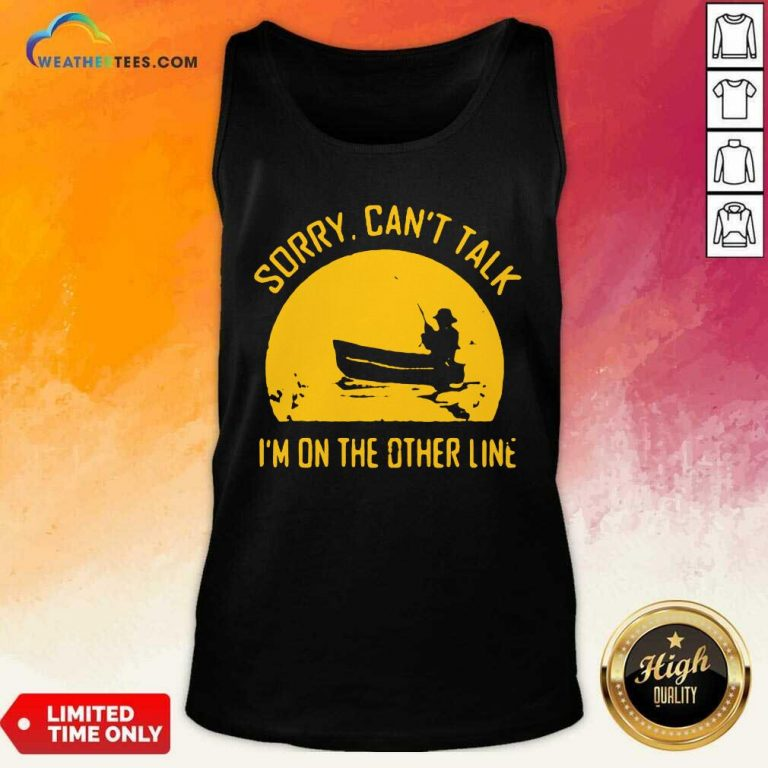 Sorry Can Not Talk I Am On the Other Line Tank Top - Design By Weathertees.com