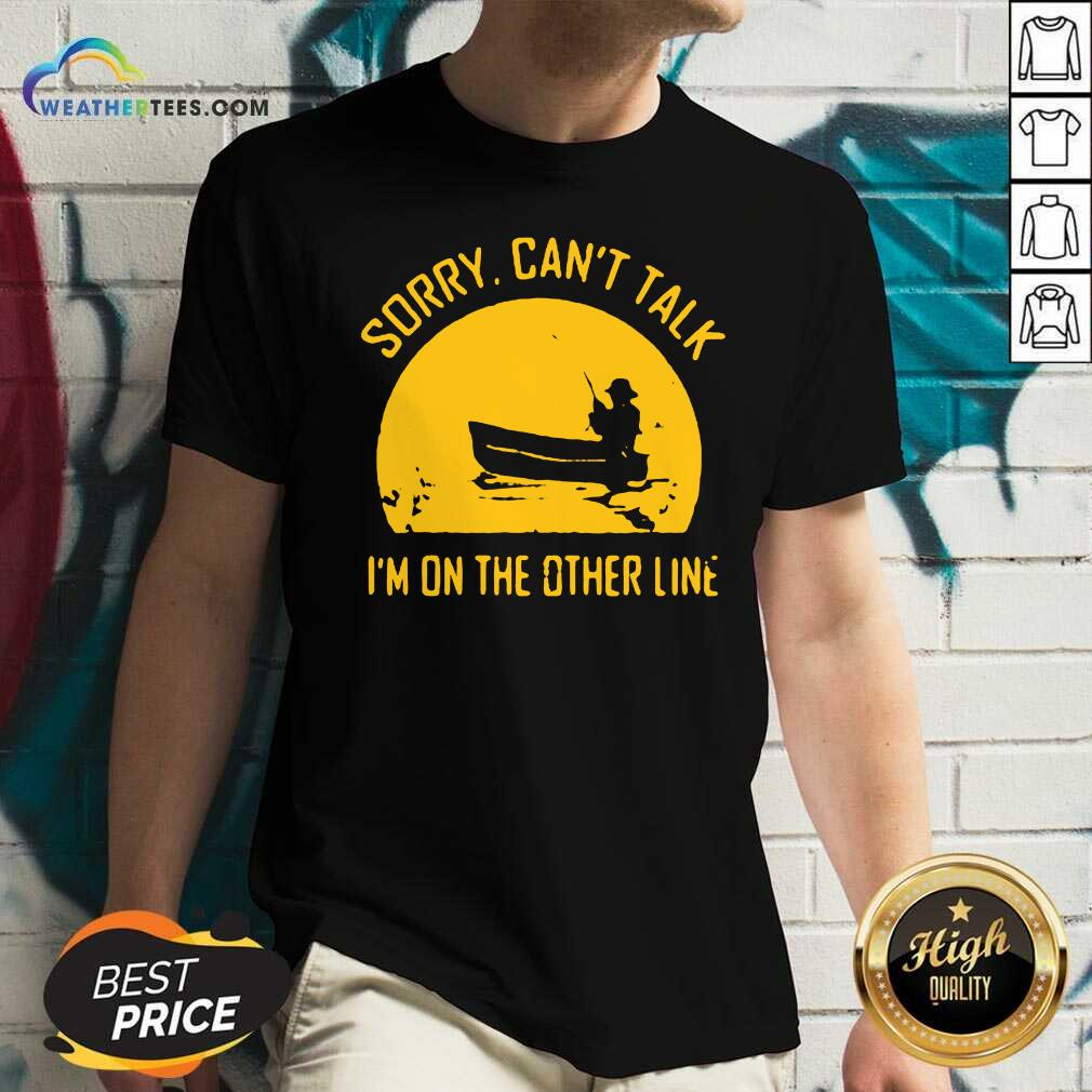 Sorry Can Not Talk I Am On the Other Line V-neck - Design By Weathertees.com