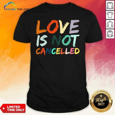 Love Is Not Cancelled Shirt - Design By Weathertees.com