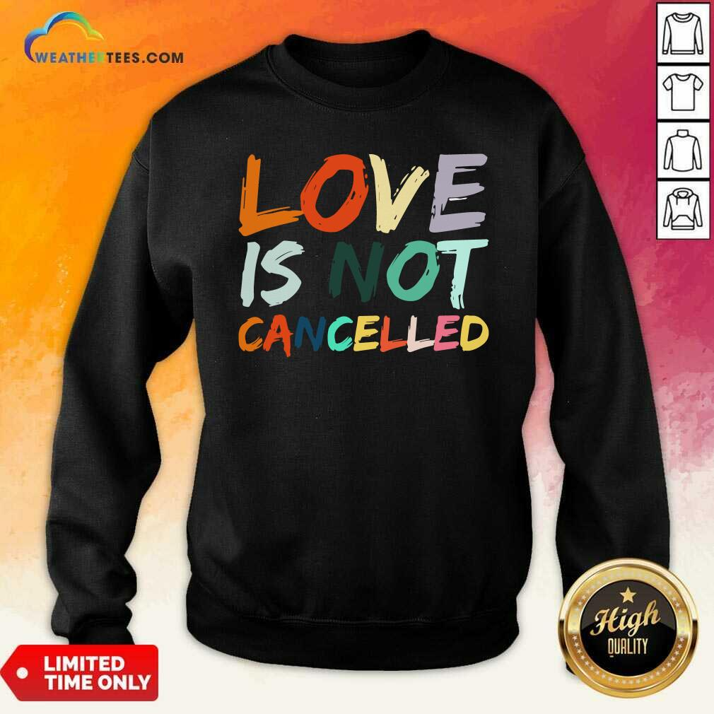 Love Is Not Cancelled Sweatshirt - Design By Weathertees.com