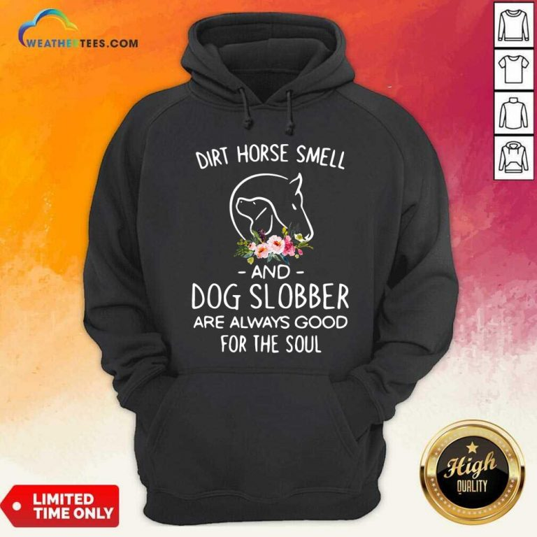 Dirt Horse Smell And Dog Slobber Are Always Good For The Soul Hoodie - Design By Weathertees.com
