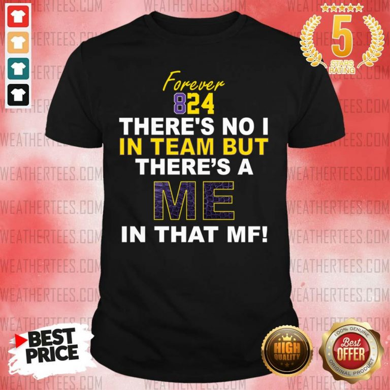 Forever 824 There Is No I In Team But There Is A Me In That MF Shirt - Design By Weathertees.com