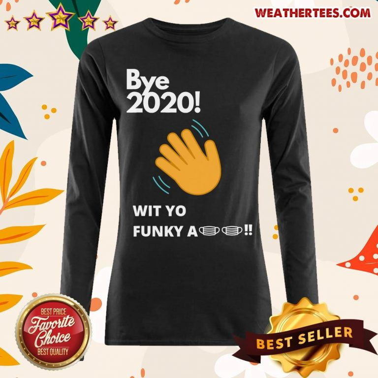 Bye 2020 Quarantine Wit Yo Funky A Mask Long-sleeved - Design By Weathertees.com