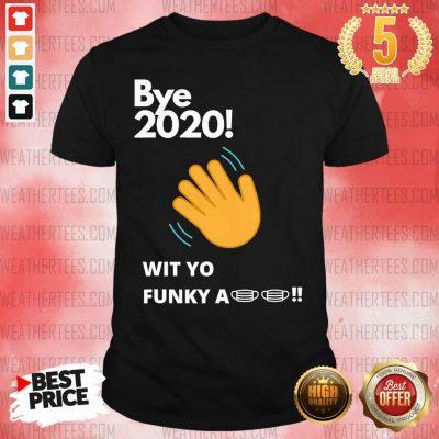Bye 2020 Quarantine Wit Yo Funky A Mask Shirt - Design By Weathertees.com
