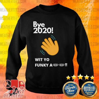 Bye 2020 Quarantine Wit Yo Funky A Mask Sweater - Design By Weathertees.com