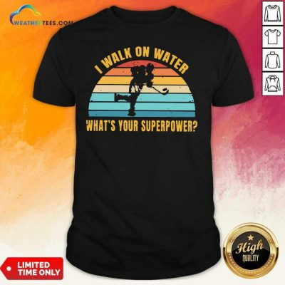 I Walk On Water What Is Your Superpower Vintage Shirt - Design By Weathertees.com