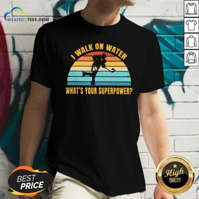 I Walk On Water What Is Your Superpower Vintage V-neck - Design By Weathertees.com