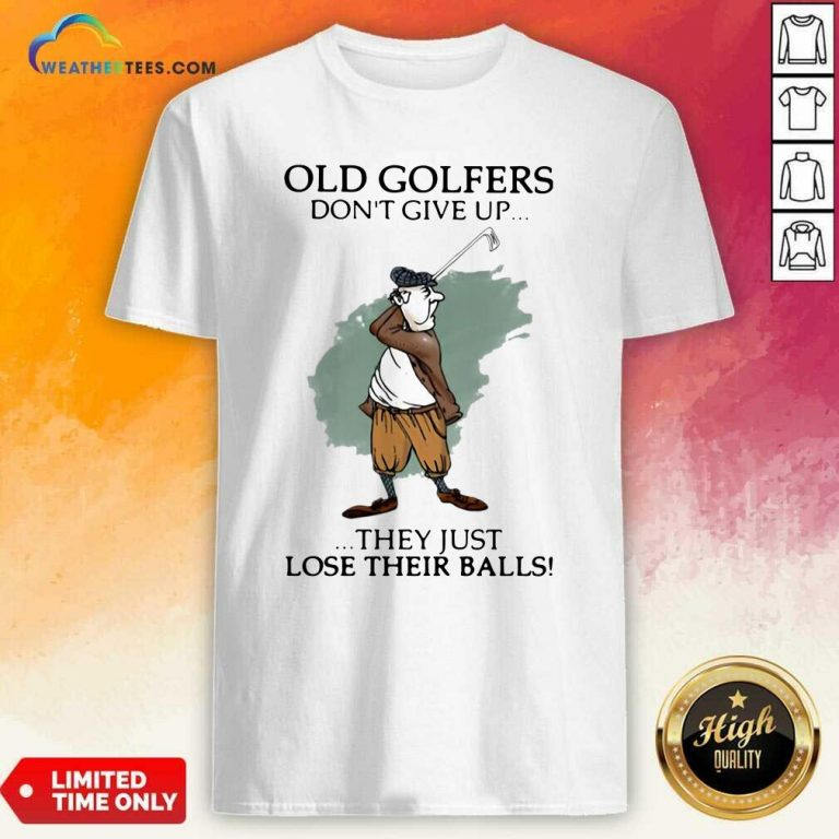 Old Golfers Don't Give Up They Just Lóe Their Balls Shirt - Design By Weathertees.com