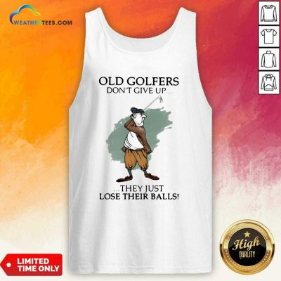 Old Golfers Don't Give Up They Just Lóe Their Balls Tank Top - Design By Weathertees.com