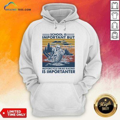 School Is Important But MotorCycle Drag Racing Is Important Vintage Hoodie - Design By Weathertees.com