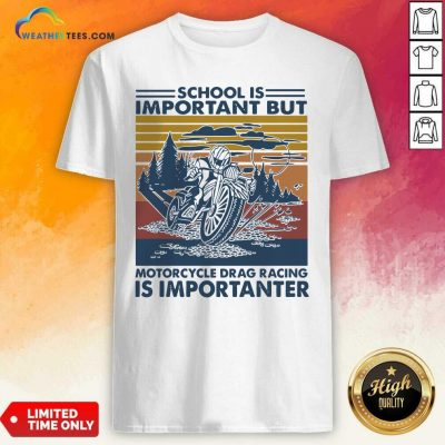 School Is Important But MotorCycle Drag Racing Is Important Vintage Shirt - Design By Weathertees.com