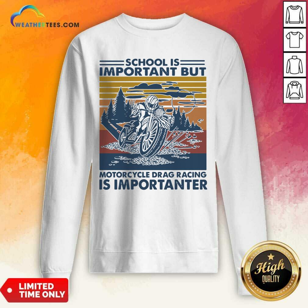 School Is Important But MotorCycle Drag Racing Is Important Vintage Sweatshirt - Design By Weathertees.com