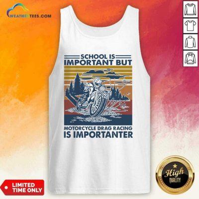 School Is Important But MotorCycle Drag Racing Is Important Vintage Tank Top - Design By Weathertees.com