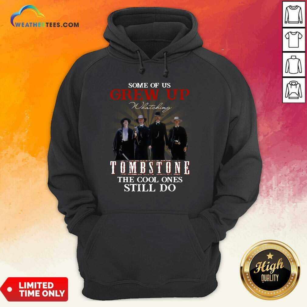 Some Of Us Grew Up Watching Tombstone The Cool Ones Still Do Hoodie - Design By Weathertees.com