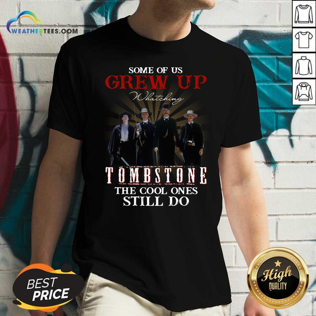 Some Of Us Grew Up Watching Tombstone The Cool Ones Still Do V-neck - Design By Weathertees.com