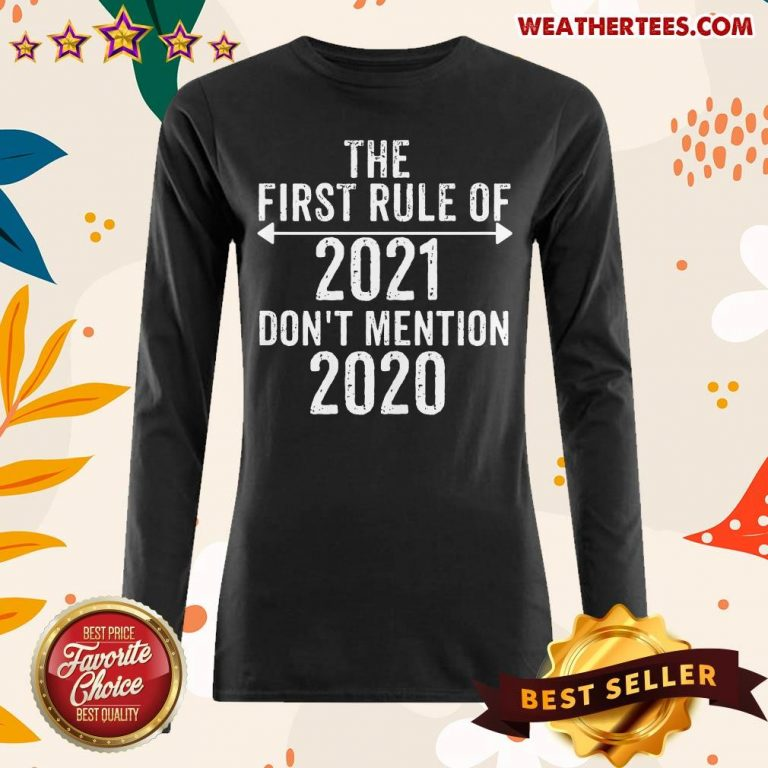 The First Rule Of 2021 Do Not Mention 2020 Long-sleeved - Design By Weathertees.com