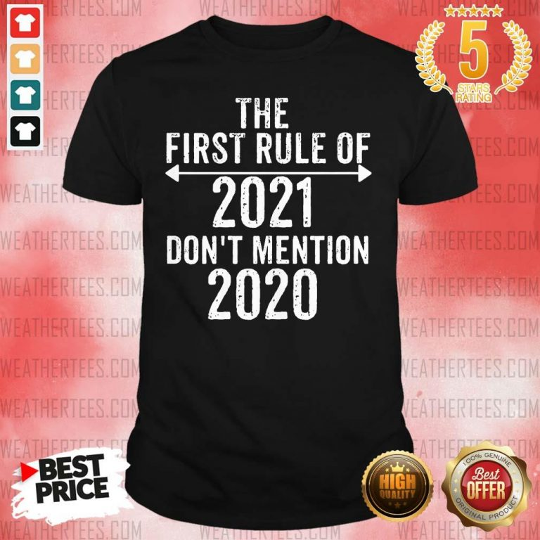 The First Rule Of 2021 Do Not Mention 2020 Shirt - Design By Weathertees.com