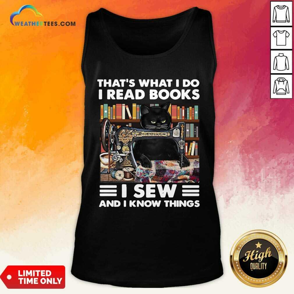 Black Cat That Is What I Do I Read Books I Sew And I Know Things Tank Top - Design By Weathertees.com