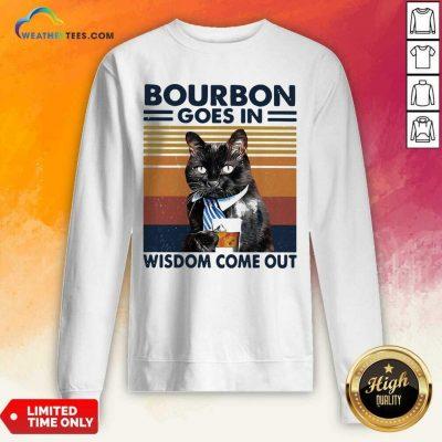 Bourbon Goes In Wisdom Come Out Cat Drink Tea Vintage Sweatshirt - Design By Weathertees.com