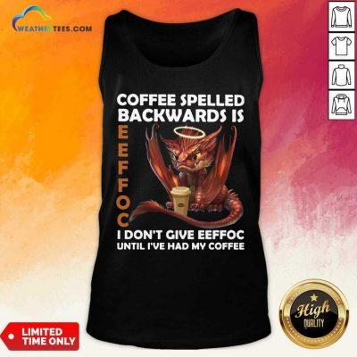 Coffee Spelled Backwards Is Eeffoc I Dont Give Eeffeoc Until Ive Had My Cofffee Tank Top - Design By Weathertees.com