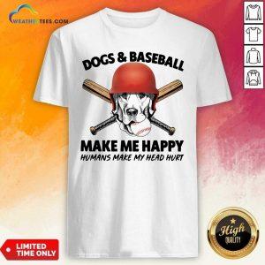 Dogs And Baseball Make Me Happy Humans Make My Head Hurt Shirt - Design By Weathertees.com