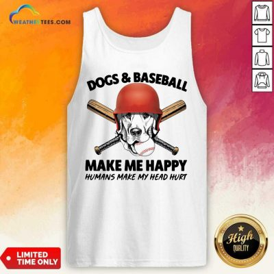 Dogs And Baseball Make Me Happy Humans Make My Head Hurt Tank Top - Design By Weathertees.com