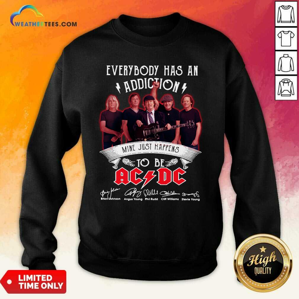 Everybody Has An Addiction Mine Just Happens To Be ACDC Signatures Sweatshirt - Design By Weathertees.com