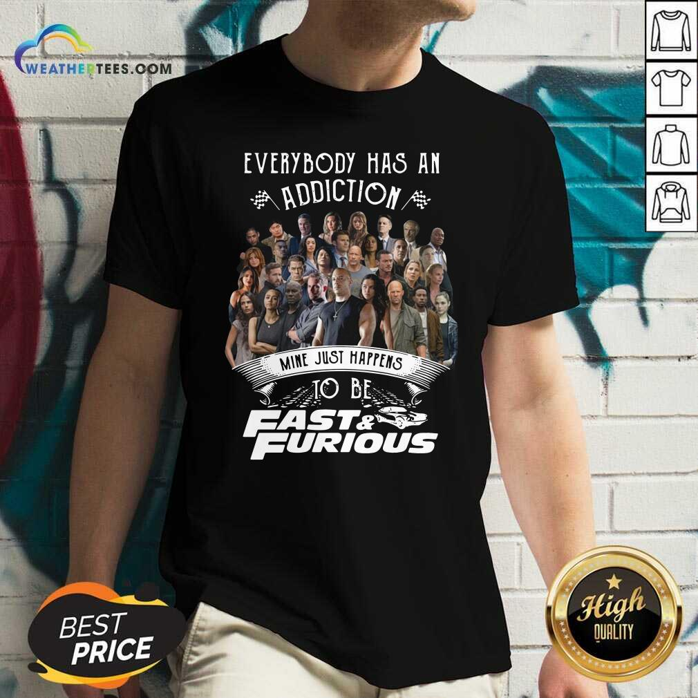 Everybody Has An Addiction Mine Just Happens To Be Fast And Furious V-neck - Design By Weathertees.com