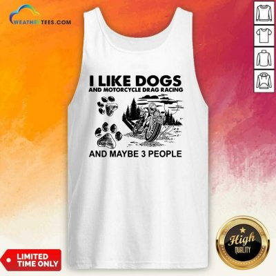 I Like Dogs And Motocycle Drags Racing And Maybe 3 People Tank Top - Design By Weathertees.com