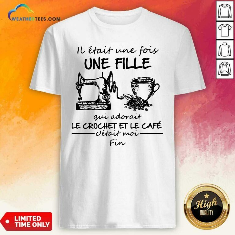 IL Etait une Fois Une Fille Gui Adovait Le Crochet Et Le Cafe Shirt - Design By Weathertees.com