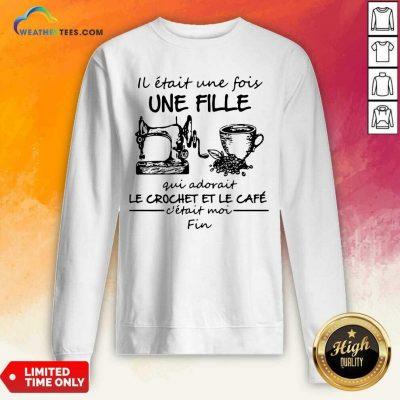 IL Etait une Fois Une Fille Gui Adovait Le Crochet Et Le Cafe Sweatshirt - Design By Weathertees.com