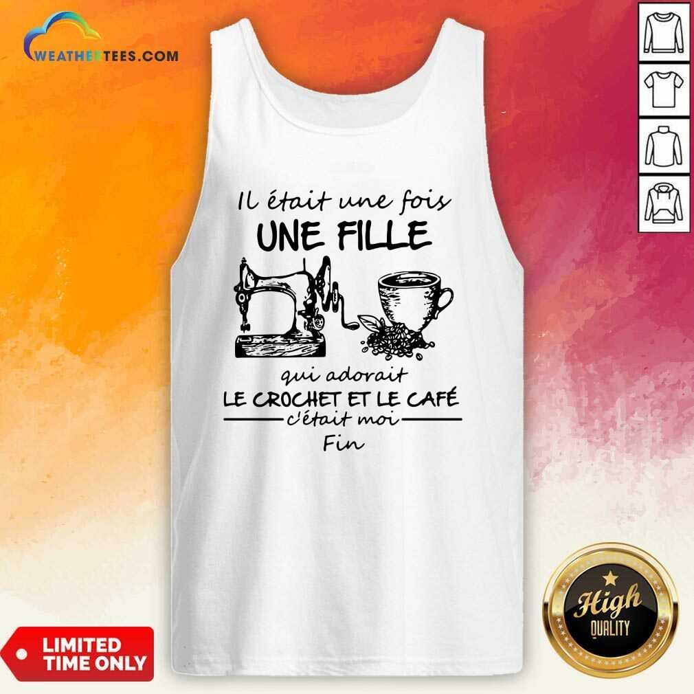 IL Etait une Fois Une Fille Gui Adovait Le Crochet Et Le Cafe Tank Top - Design By Weathertees.com
