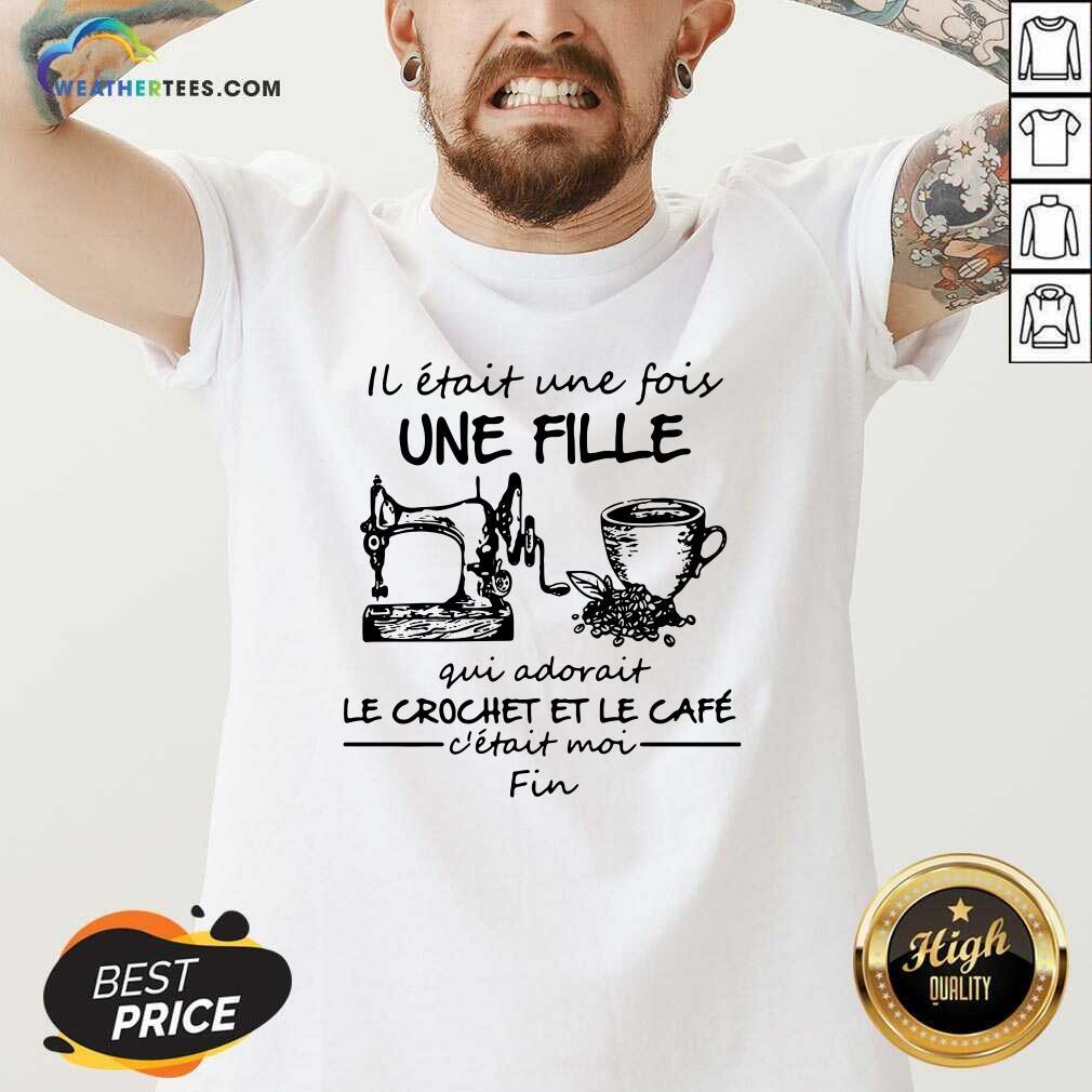IL Etait une Fois Une Fille Gui Adovait Le Crochet Et Le Cafe V-neck - Design By Weathertees.com