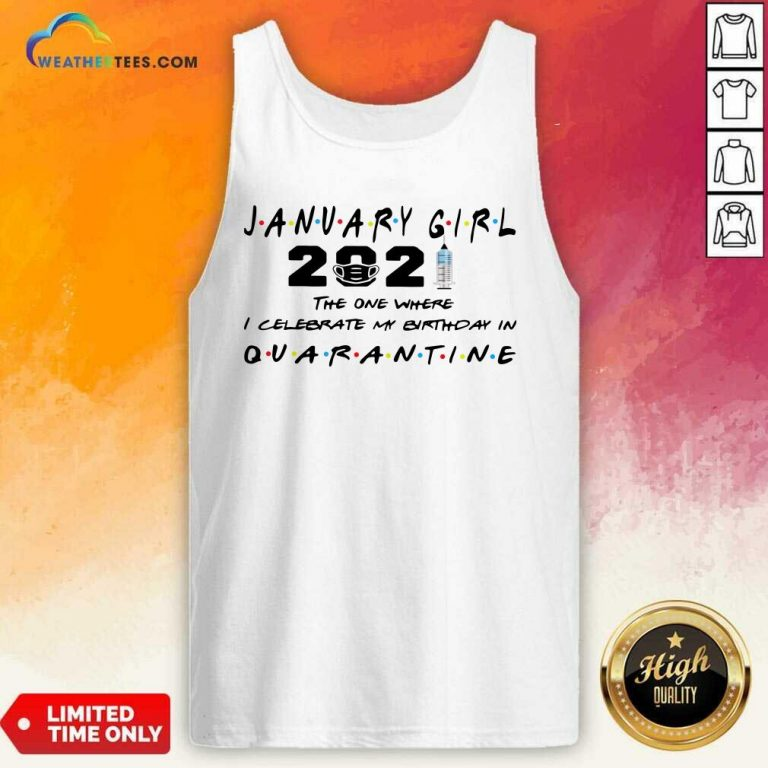 January Girl 2021 The One Where I Celebrate My Birthday In Quarantine Tank Top - Design By Weathertees.com