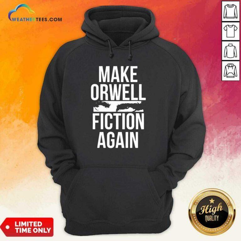Make Orwell Fiction Again Hoodie - Design By Weathertees.com