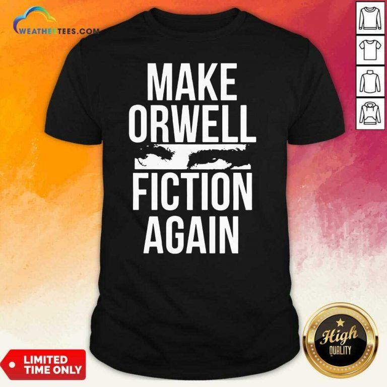 Make Orwell Fiction Again Shirt - Design By Weathertees.com
