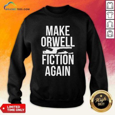 Make Orwell Fiction Again Sweatshirt - Design By Weathertees.com