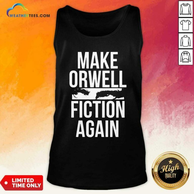 Make Orwell Fiction Again Tank Top - Design By Weathertees.com
