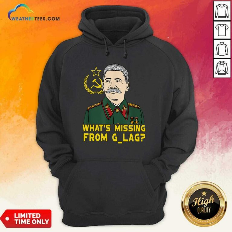Stalin Communist What Is Missing From Gulag Hoodie - Design By Weathertees.com