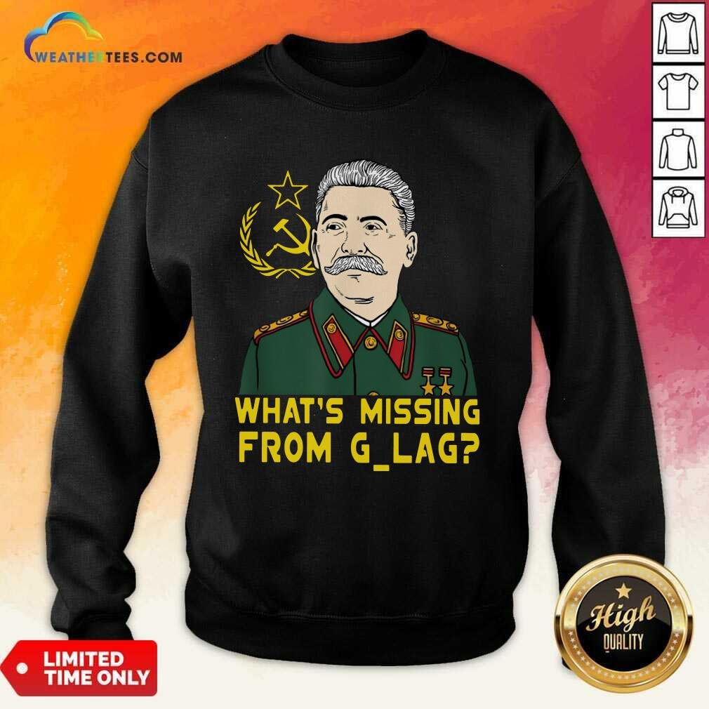 Stalin Communist What Is Missing From Gulag Sweatshirt - Design By Weathertees.com