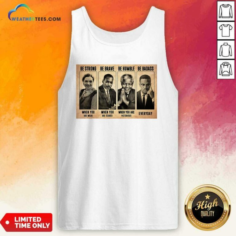 The Famous People Be Strong Be Brave Be Humble Be Badass Tank Top - Design By Weathertees.com