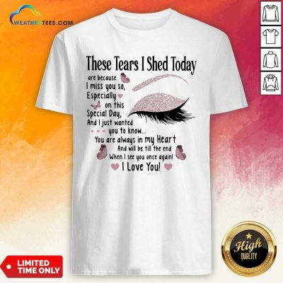 These Tears I Shed Today I Miss You So You Are Always In My Heart When I See You Once Again Eye Butterflies Shirt - Design By Weathertees.com