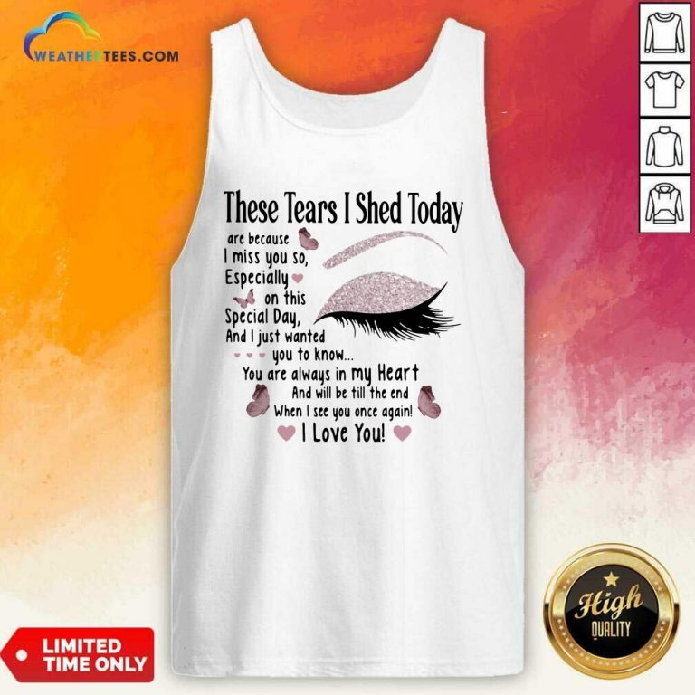 These Tears I Shed Today I Miss You So You Are Always In My Heart When I See You Once Again Eye Butterflies Tank Top - Design By Weathertees.com
