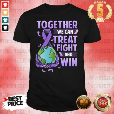 Together We Can Treat Fight And Win World Cancer Day Cancer Awareness Fight Against Cancer Shirt - Design By Weathertees.com