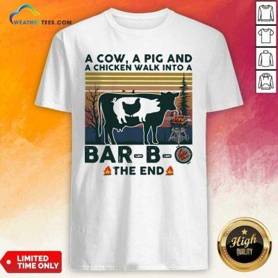 A Cow A Pig And A Chicken Walk into A Bar B O The End Vintage Shirt - Design By Weathertees.com