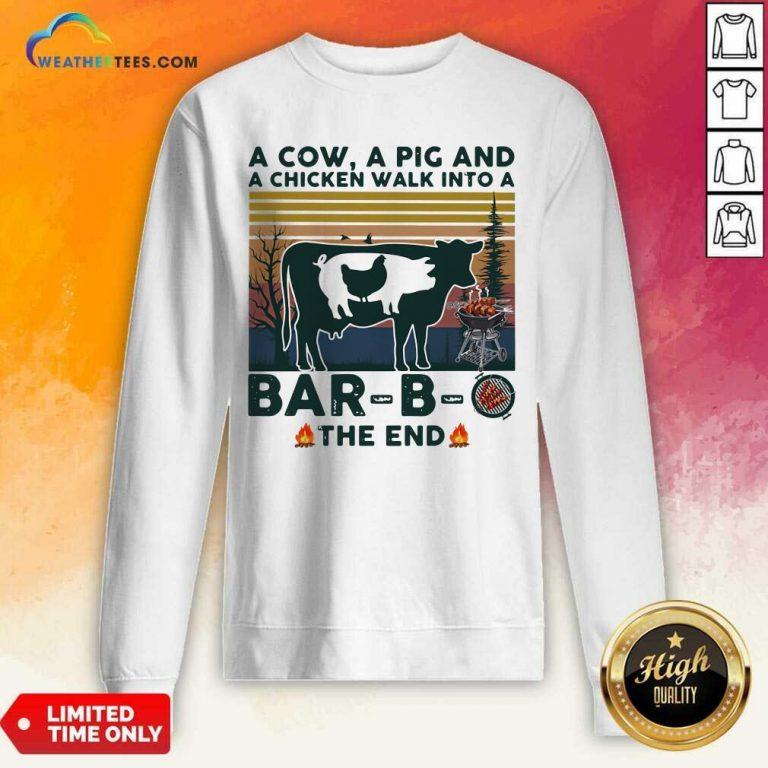 A Cow A Pig And A Chicken Walk into A Bar B O The End Vintage Sweatshirt - Design By Weathertees.com